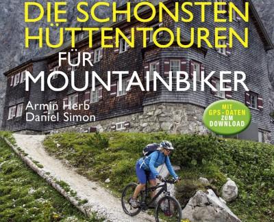 """Rauf, Rast und runter – Annotation zum MTB-Buch """"Die schönsten Hüttentouren für Mountainbiker"""" von Armin Herb und Daniel Simon"""