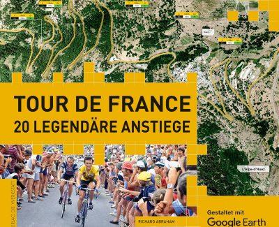 """Den Berg rauf mit dem Rad – Zum Buch """"Tour de France – 20 legendäre Anstiege"""" von Richard Abraham"""